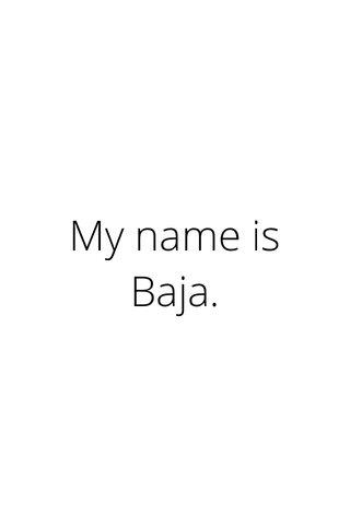 My name is Baja.
