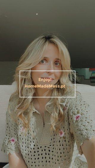 Enjoy! HomeMadeMess.pt