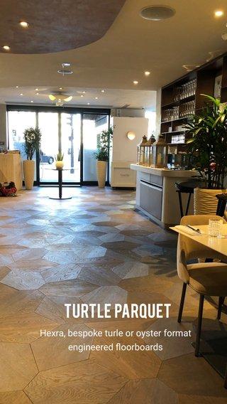 Turtle parquet Hexra, bespoke turle or oyster format engineered floorboards