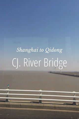 CJ. River Bridge Shanghai to Qidong