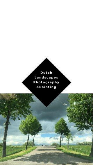 Dutch Landscapes Photography &Painting