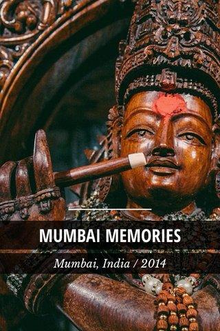 MUMBAI MEMORIES Mumbai, India / 2014