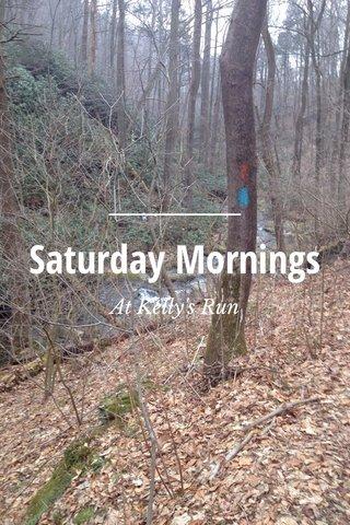 Saturday Mornings At Kelly's Run