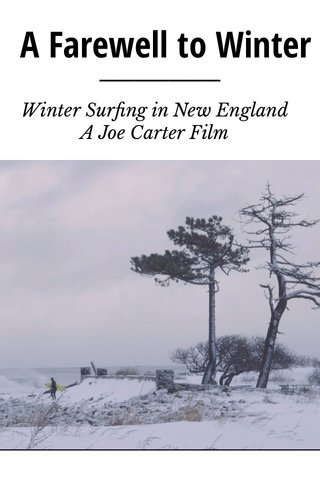 A Farewell to Winter Winter Surfing in New England A Joe Carter Film