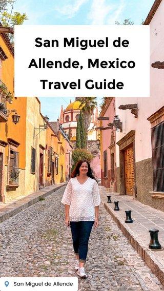 San Miguel de Allende, Mexico Travel Guide