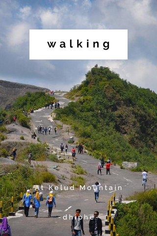 walking At Kelud Mountain -dhiphe-