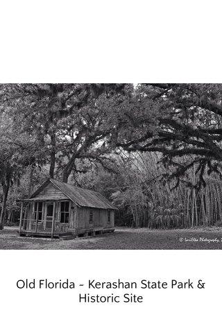 Old Florida ~ Kerashan State Park & Historic Site