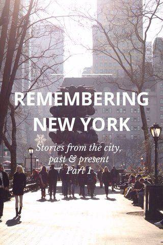 REMEMBERING NEW YORK Stories from the city, past & present Part 1