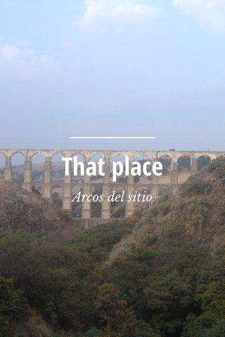 That place Arcos del sitio