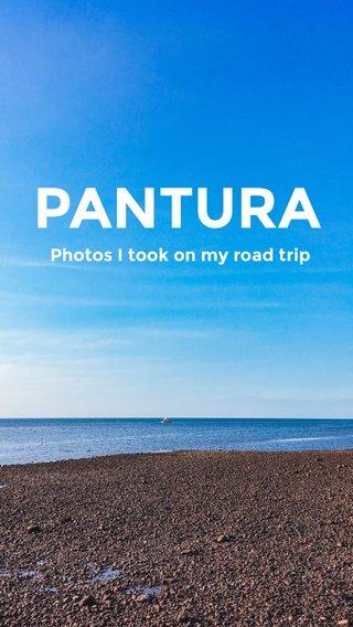 PANTURA Photos I took on my road trip