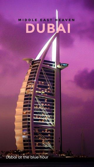 DUBAI Dubai at the blue hour MIDDLE EAST HEAVEN
