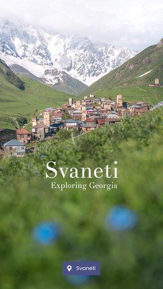 Svaneti Exploring Georgia