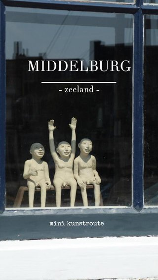 MIDDELBURG - zeeland - mini kunstroute