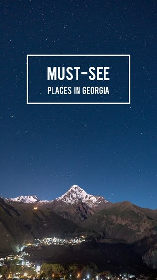 MUST-SEE Places in georgia