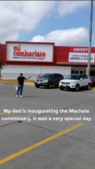 My dad is inaugurating the Machala commissary, it was a very special day