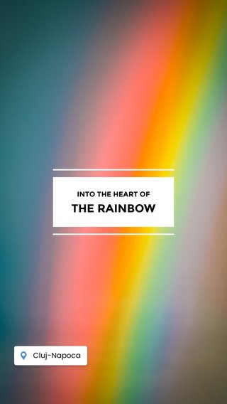 THE RAINBOW INTO THE HEART OF
