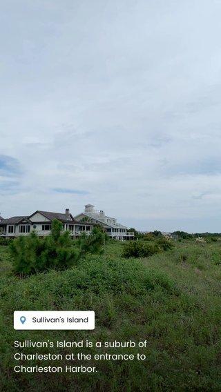 Sullivan's Island is a suburb of Charleston at the entrance to Charleston Harbor.