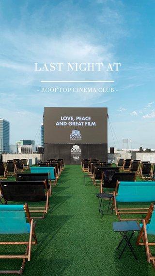 LAST NIGHT AT - ROOFTOP CINEMA CLUB -