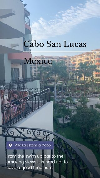 Cabo San Lucas Mexico From the swim up bar to the amazing views it is hard not to have a good time here.