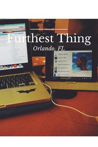 Furthest Thing Orlando, FL