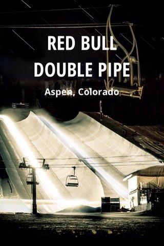 RED BULL DOUBLE PIPE Aspen, Colorado