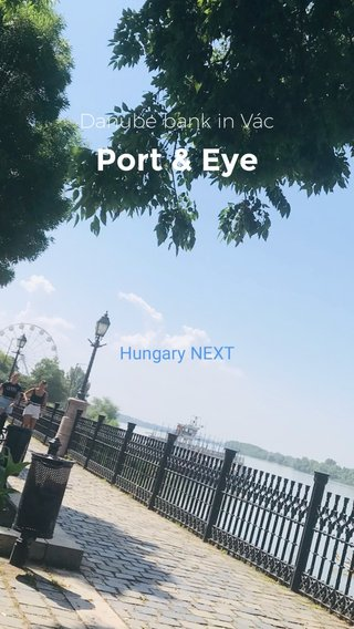 Port & Eye Danube bank in Vác Hungary NEXT