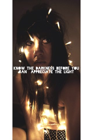 Know the darkness before you can appreciate the light