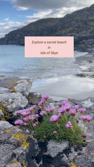 Explore a secret beach in Isle of Skye