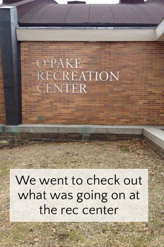 We went to check out what was going on at the rec center