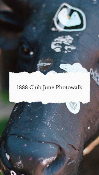 1888 Club June Photowalk