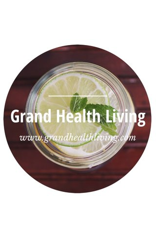 Grand Health Living www.grandhealthliving.com