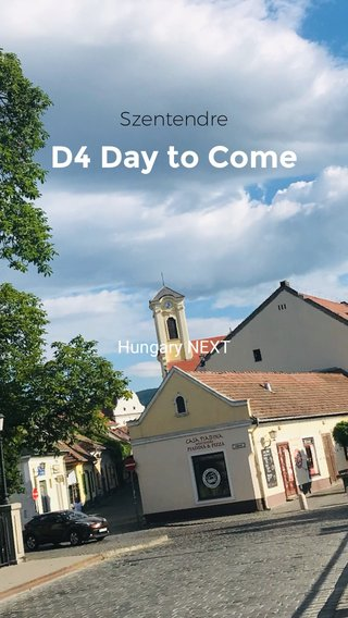D4 Day to Come Szentendre Hungary NEXT