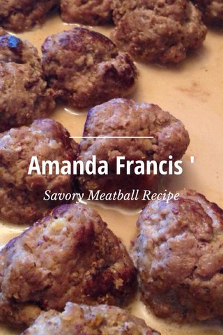 Amanda Francis ' Savory Meatball Recipe