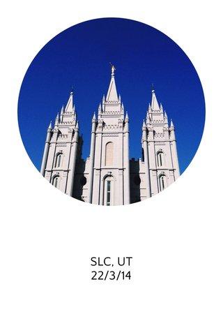 SLC, UT 22/3/14