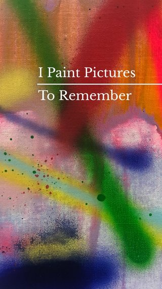I Paint Pictures To Remember
