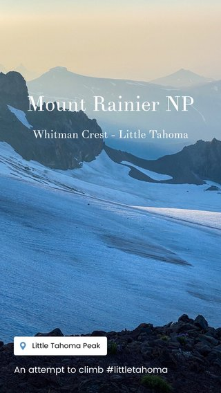 Mount Rainier NP Whitman Crest - Little Tahoma An attempt to climb #littletahoma