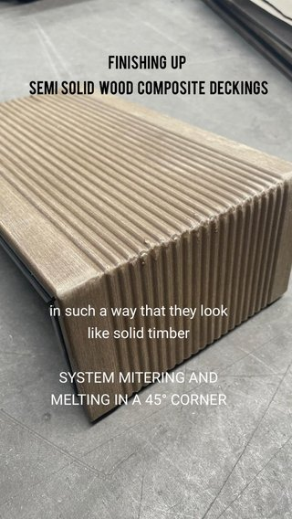 in such a way that they look like solid timber SYSTEM MITERING AND MELTING IN A 45° CORNER Finishing up semi solid wood composite deckings