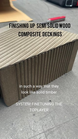 Finishing up Semi solid wood composite deckings in such a way that they look like solid timber SYSTEM FINETUNING THE TOPLAYER