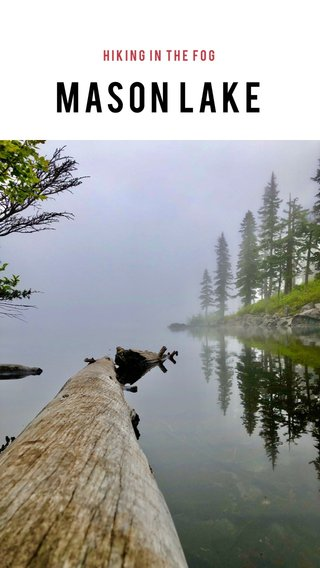 Mason Lake Hiking in the fog