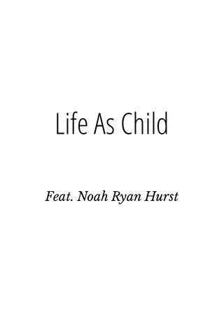 Life As Child Feat. Noah Ryan Hurst
