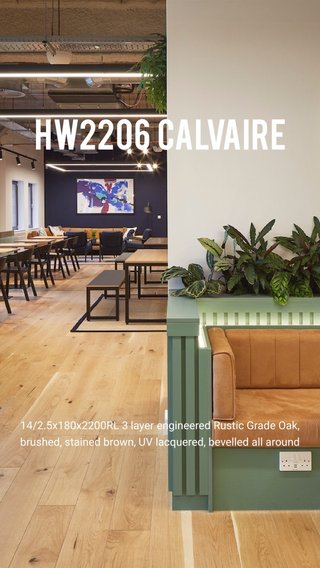 HW2206 Calvaire 14/2.5x180x2200RL 3 layer engineered Rustic Grade Oak, brushed, stained brown, UV lacquered, bevelled all around