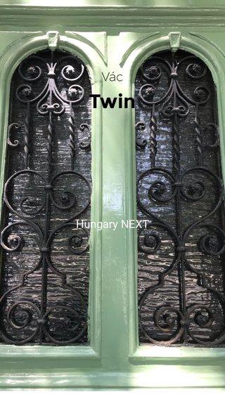 Twin Vác Hungary NEXT