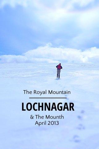 LOCHNAGAR The Royal Mountain & The Mounth April 2013