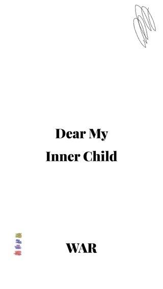 Dear My Inner Child WAR