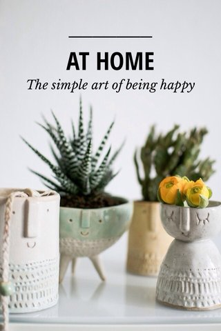 AT HOME The simple art of being happy