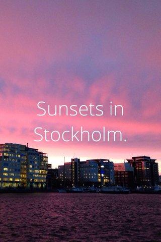 Sunsets in Stockholm.