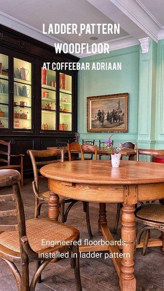 Ladder pattern woodfloor Engineered floorboards, installed in ladder pattern at Coffeebar Adriaan