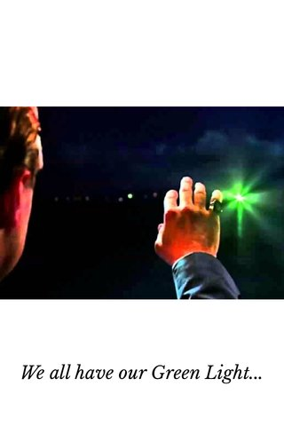 We all have our Green Light...