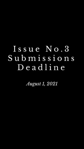 Issue No.3 Submissions Deadline August 1, 2021