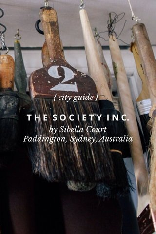 T H E S O C I E T Y I N C. { city guide } by Sibella Court Paddington, Sydney, Australia